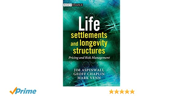 Life settlements and longevity structures : pricing and risk management