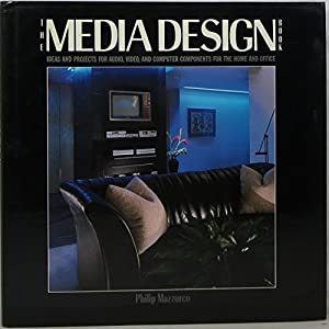 Media Design Book: Ideas and Projects for Audio, Video, and Computer Components for the Home and Office