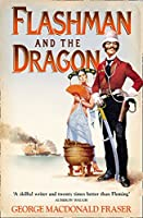 Flashman And The Dragon (The Flashman Papers Book