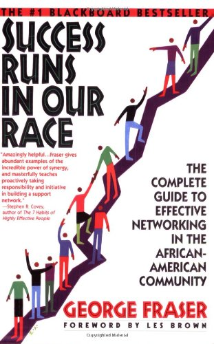 Success Runs in Our Race: The Complete Guide to Effective Networking in the African-American Community - APPROVED