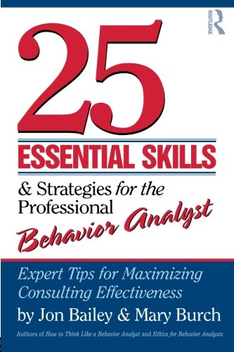 25 Essential Skills And Strategies For The Professional Behavior Analyst  Expert Tips For Maximizing Consulting Effectiveness