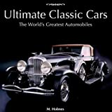 Ultimate Classic Cars, Mark Holmes, 0785823026