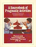 A Sourcebook of Pragmatic Activities, Elizabeth B. Johnston and Barbara D. Weinrich, 0884509060