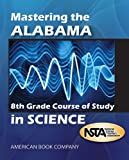 Mastering the Alabama 8th Grade Course of Study in Science, Emily Powell, 1598072129