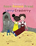 img - for The Adventures of Annie Banana Bread and Larry Cranberry book / textbook / text book