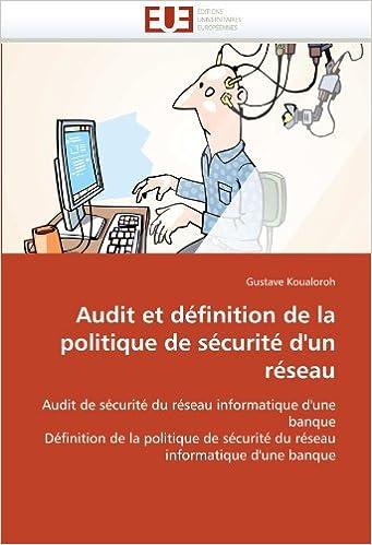 Book Audit et définition de la politique de sécurité d'un réseau: Audit de sécurité du réseau informatique d'une banque Définition de la politique de ... informatique d'une banque (Omn.Univ.Europ.)