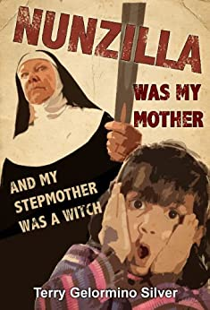 Nunzilla Was My Mother and My Stepmother Was a Witch by [Silver, Terry Gelormino]