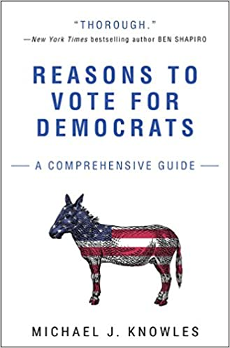 3a161fc74584 Reasons to Vote for Democrats: A Comprehensive Guide: Michael J. Knowles:  9781501180125: Amazon.com: Books