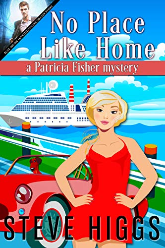 No Place Like Home: Patricia Fisher Mysteries (A Humorous Cruise Ship Cozy Mystery Book 10) by [higgs, steve]