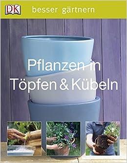 Pflanzen in Töpfen & Kübeln Besser gärtnern: Amazon.de: Royal ...