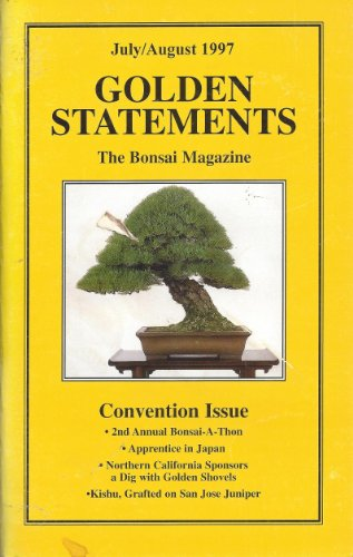 Golden Statements the Bonsai Magazine : Bonsai Basics Teacher's Guide; Kishu, Grafted on San Jose Juniper; the Accent Is on Accent Plantings; Apprentice in Japan,