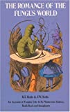 img - for The Romance of the Fungus World by Rolfe, R. T. and F. W. (1974) Paperback book / textbook / text book