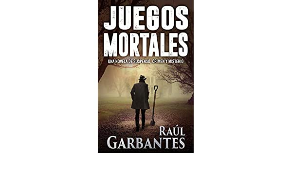 Amazon.com: Juegos Mortales: Una novela de suspenso, crimen y misterio (Spanish Edition) eBook: Raúl Garbantes: Kindle Store