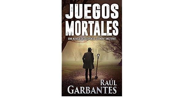 Juegos Mortales: Una novela de suspenso, crimen y misterio eBook: Raúl Garbantes: Amazon.es: Tienda Kindle