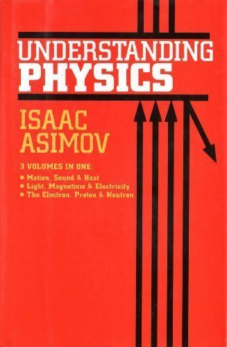 Understanding Physics, 3 Volumes in One: Motion, Sound & Heat; Light, Magnetism & Electricity; The Electron, Proton & Neutron (v. 1-3) 1993 Barnes & Noble Edition by Asimov, Isaac (1988) (Vol 1 Motion Sound)