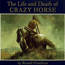 The Life and Death of Crazy Horse Audiobook by Russell Freedman Narrated by Gary Chapman