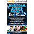 Sensational Science Projects For Kids: Awesome Experiments From Erupting Volcanos and Frisbee Science to Oil Spill Cleanups and Trick Candles