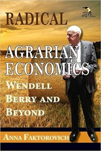 Book Radical Agrarian Economics: Wendell Berry and Beyond by Anna Faktorovich (2015-01-30)
