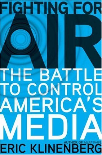 Fighting for Air: The Battle to Control America's Media by Eric Klinenberg (2007-01-09)