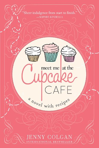 Meet Me at the Cupcake Cafe (A Novel with Recipes) cover