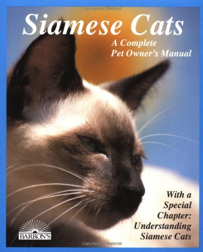 Siamese Cats  Everything About Acquisition  Care  Nutrition  Behavior  Health Care  And Breeding  Complete Pet Owners Manuals