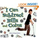 I Can Subtract Bills and Coins (I Like Money Math!)