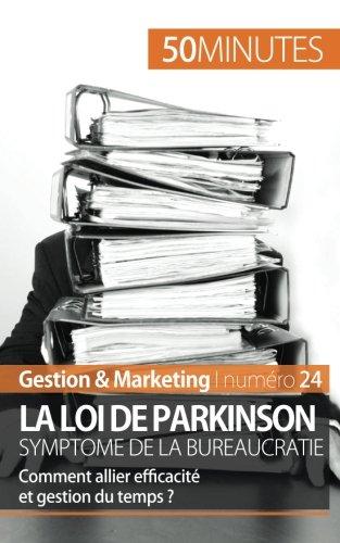 La loi de Parkinson symptome de la bureaucratie: Comment allier efficacit et gestion du temps? (French Edition)