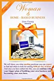 Woman and Home-based Business: We will show you what starting positions you can expect to find and where to look for earning $100 per day at home. (Home - based Business)