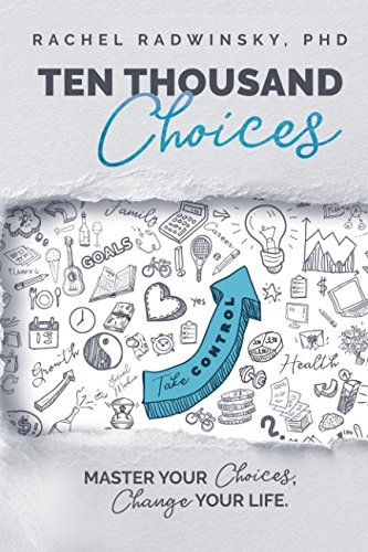 Ten Thousand Choices: Master your Choices, Change your Life
