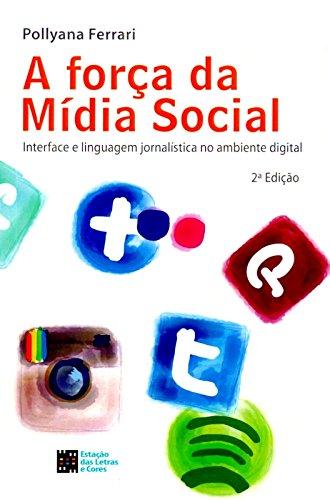 A Força da Mídia Social. Interface e Linguagem Jornalística no Ambiente Digital
