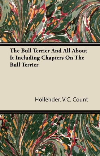 The Bull Terrier And All About It Including Chapters On The Bull Terrier PDF
