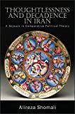 Thoughtlessness and Decadence in Iran: A Sojourn in Comparative Political Theory