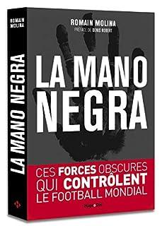 La mano negra : ces forces obscures qui contrôlent le football mondial, Molina, Romain