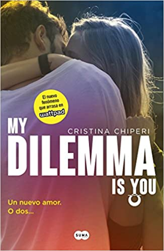 Un nuevo amor. O dos... / My Dilemma Is You: A New Love? or T wo (Serie My Dilemma Is You) (Spanish Edition) (9786073147811): Cristina Chiperi: Books