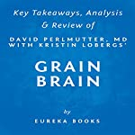 Summary of Grain Brain by David Perlmutter with Kristin Loberg: Includes Analysis |  Eureka Books