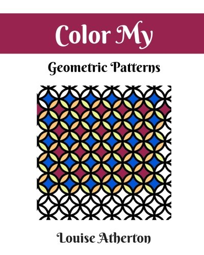 Color My Geometric Patterns 1: Adult Coloring (Volume 4)