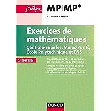 Exercices de mathématiques MP-MP* : Centrale-SupElec, Mines-Ponts, Ecole Polytechnique et ENS (Concours Ecoles d'ingénieurs) (French Edition)