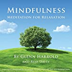 Mindfulness Meditation for Relaxation: A mindfulness meditation to help you relax and create inner peace. | Glenn Harrold FBSCH Dip C.H.,Russ Davey
