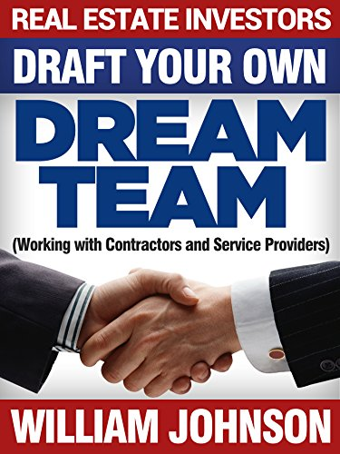 Real Estate Investors: Draft Your Own Dream Team: Working With Contractors and Service Providers