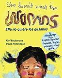She Doesn't Want the Worms! Ella no quiere los Gusanos, Karl Beckstrand, 097760652X