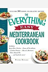 The Everything Easy Mediterranean Cookbook: Includes Spicy Olive Chicken, Penne all'Arrabbiata, Catalan Potatoes, Mussels Marinara, Date-Almond Pie...and Hundreds More! Paperback