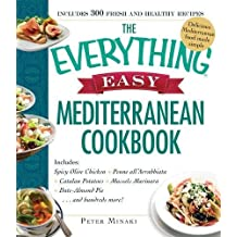 The Everything Easy Mediterranean Cookbook: Includes Spicy Olive Chicken, Penne all'Arrabbiata, Catalan Potatoes, Mussels Marinara, Date-Almond Pie...and Hundreds More!