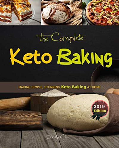 The Complete Keto Baking: Making Simple, Stunning Keto Baking at Home by Dorothy Grin