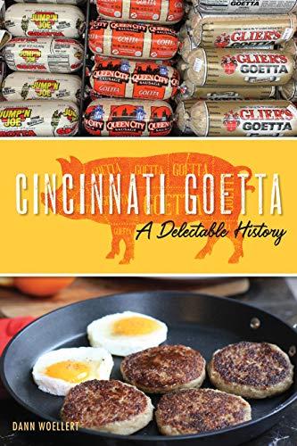 Cincinnati Goetta: A Delectable History (American Palate) by Dann Woellert