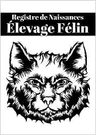 REGISTRE DE NAISSANCES D'ÉLEVAGE FÉLIN: Carnet pour Éleveurs Professionnels ou Particuliers, 8 chatons par portée/Journal de bord pour chats/ 141Pages (21X29.7cm) A4