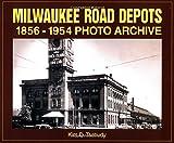 Milwaukee Road Depots, 1856-1954, Kim D. Tschudy, 1583880402