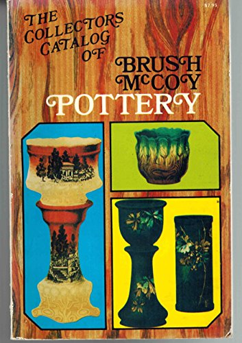 The Collector's Catalogue of Brush-McCoy Pottery: An Identification Guide for Over 1,100 Pieces of J. W. McCoy and Brush-McCoy Pottery