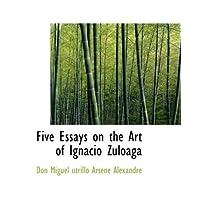Five Essays on the Art of Ignacio Zuloaga by Don Miguel Utrillo Arsene Alexandre (2009-06-04)