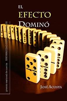 El efecto dominó: Premio Nacional de Cuento Universidad Central de Este, República Dominicana (Spanish Edition) by [Acosta, José]