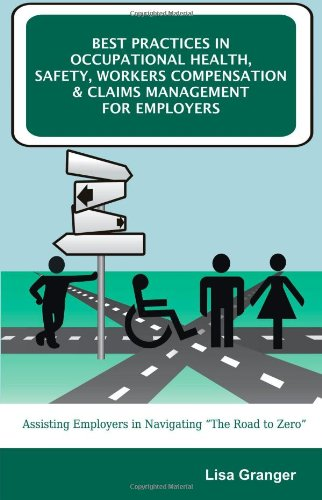 Best Practices in Occupational Health, Safety, Workers Compensation and Claims Management for Employers: Assisting Emplo